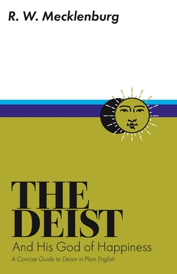 The Deist and His God of Happiness: A Concise Guide to Deism in Plain English Cover Image