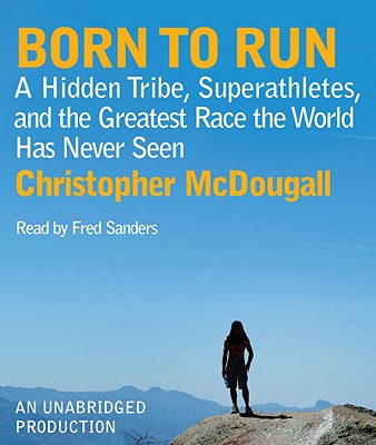 Born to Run: A Hidden Tribe, Superathletes, and the Greatest Race the World Has Never Seen Cover Image