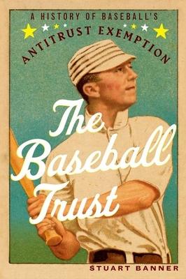 The Baseball Trust: A History of Baseball's Antitrust Exemption Cover Image