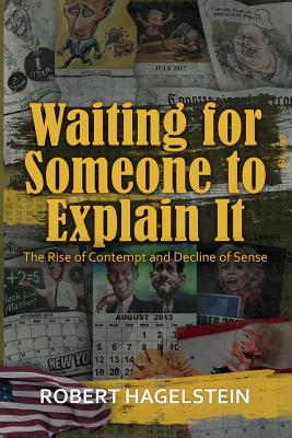 Waiting for Someone to Explain It: The Rise of Contempt and Decline of Sense Cover Image