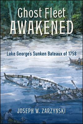 Ghost Fleet Awakened: Lake George's Sunken Bateaux of 1758 Cover Image