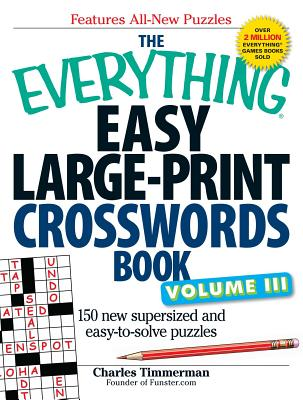 The Everything Easy Large-Print Crosswords Book, Volume III: 150 more easy to read puzzles for hours of fun (Everything®) Cover Image