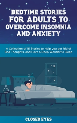 Bedtime Stories for Adults to Overcome Insomnia and Anxiety: A Collection of 15 Stories to Help you get Rid of Bad Thoughts, and Have a Deep Wonderful Cover Image