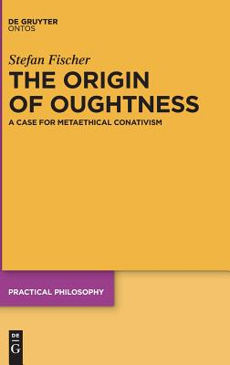 The Origin of Oughtness: A Case for Metaethical Conativism Cover Image