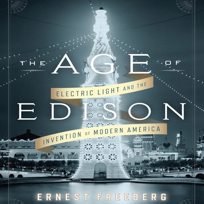 The Age Edison Lib/E: Electric Light and the Invention of Modern America Cover Image