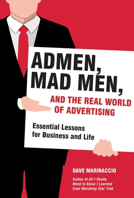 Cover for Admen, Mad Men, and the Real World of Advertising
