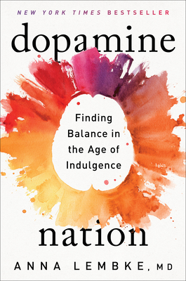 Dopamine Nation: Finding Balance in the Age of Indulgence Cover Image