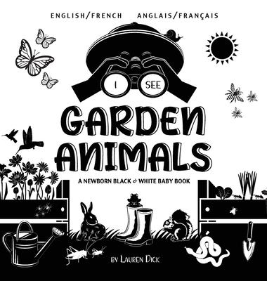 I See Garden Animals: Bilingual (English / French) (Anglais / Français) A Newborn Black & White Baby Book (High-Contrast Design & Patterns) Cover Image