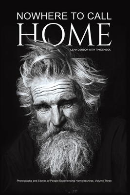 Nowhere to Call Home: Photographs and Stories of People Experiencing Homelessness: Volume Three Cover Image