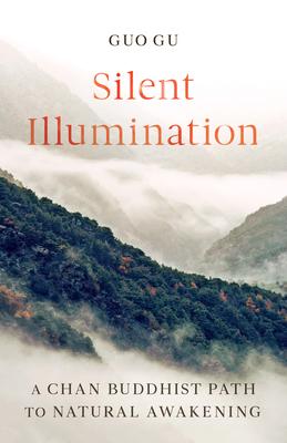 Silent Illumination: A Chan Buddhist Path to Natural Awakening Cover Image