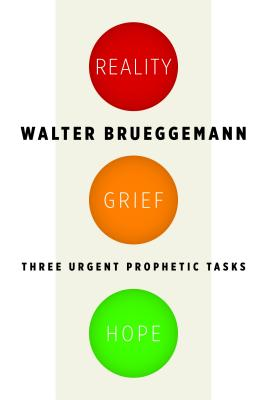 Reality, Grief, Hope: Three Urgent Prophetic Tasks Cover Image