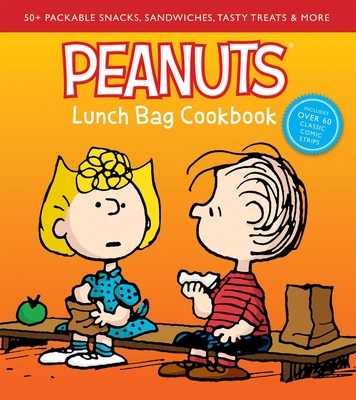 Peanuts Lunch Bag Cookbook: 50+ Packable Snacks, Sandwiches, Tasty Treats & More Cover Image