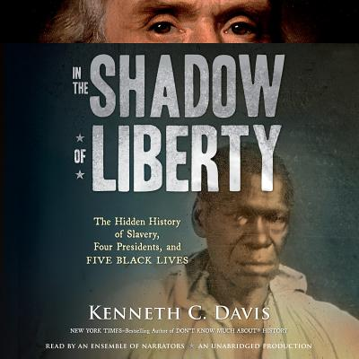 In the Shadow of Liberty: The Hidden History of Slavery, Four Presidents, and Five Black Lives Cover Image