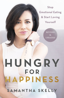 Hungry for Happiness, Revised and Updated: Stop Emotional Eating & Start Loving Yourself Cover Image