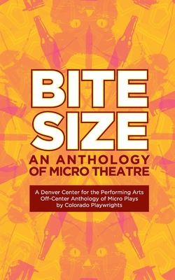 Bite Size: A Denver Center for the Performing Arts Off-Center Anthology of Micro Plays by Colorado Playwrights Cover Image