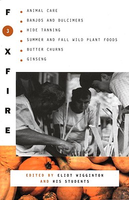Foxfire 3: Animal Care, Banjos and Dulimers, Hide Tanning, Summer and Fall Wild Plant Foods, Butter Churns, Ginseng (Foxfire Series #3) Cover Image