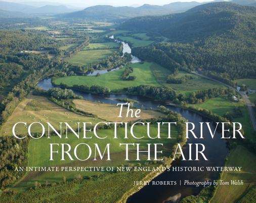 The Connecticut River from the Air: An Intimate Perspective of New England's Historic Waterway Cover Image