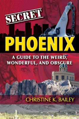 Secret Phoenix: A Guide to the Weird, Wonderful, and Obscure: A Guide to the Weird, Wonderful, and Obscure Cover Image