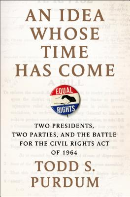 An Idea Whose Time Has Come: Two Presidents, Two Parties, and the Battle for the Civil Rights Act of 1964 Cover Image
