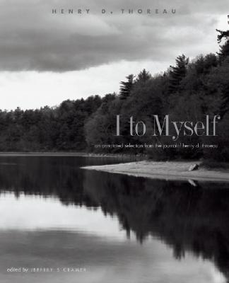 I to Myself: An Annotated Selection from the Journal of Henry D. Thoreau Cover Image