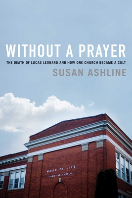 Without a Prayer: The Death of Lucas Leonard and How One Church Became a Cult Cover Image