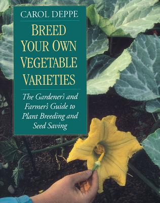 Breed Your Own Vegetable Varieties: The Gardener's and Farmer's Guide to Plant Breeding and Seed Saving, 2nd Edition Cover Image
