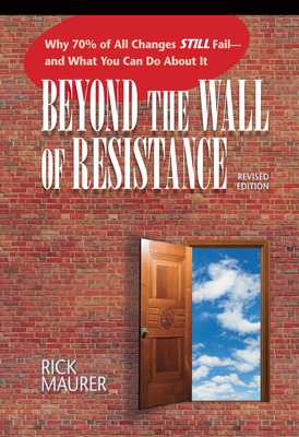 Beyond the Wall of Resistance: Why 70% of All Changes Still Fail - And What You Can Do about It Cover Image