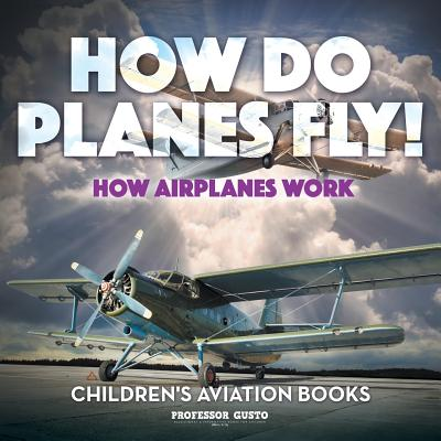 How Do Planes Fly? How Airplanes Work - Children's Aviation Books Cover Image