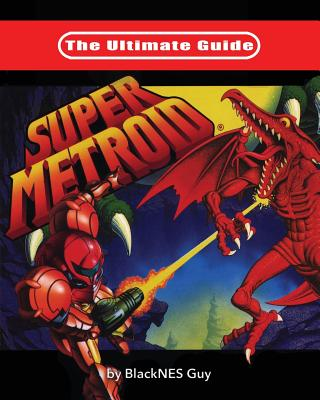 The Ultimate Guide To Super Metroid Cover Image