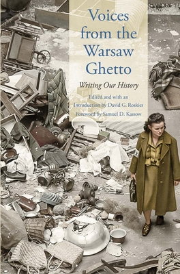 Voices from the Warsaw Ghetto: Writing Our History (Posen Library of Jewish Culture and Civilization) Cover Image