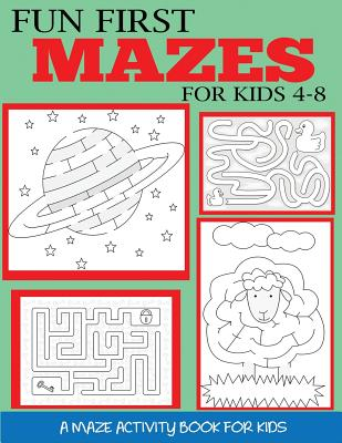 Fun First Mazes for Kids 4-8: A Maze Activity Book for Kids Cover Image