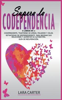 Supera La Codependencia: 3 libros en 1: Codependiente, Trastorno De Apego, Poliamor Y Celos. Estrategias de desprendimiento para mejorar sus re cover
