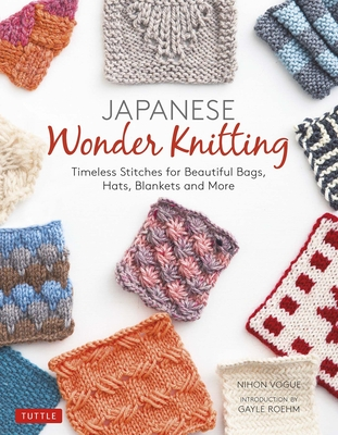Japanese Wonder Knitting: Timeless Stitches for Beautiful Bags, Hats, Blankets and More Cover Image