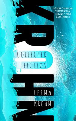 Leena Krohn: The Collected Fiction Cover Image