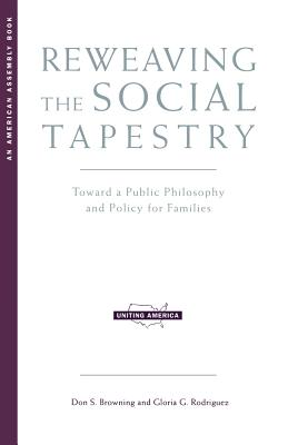 Reweaving the Social Tapestry: Toward a Public Philosophy and Policy for Families Cover Image