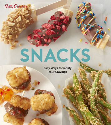 Betty Crocker Snacks: Easy Ways to Satisfy Your Cravings Cover Image