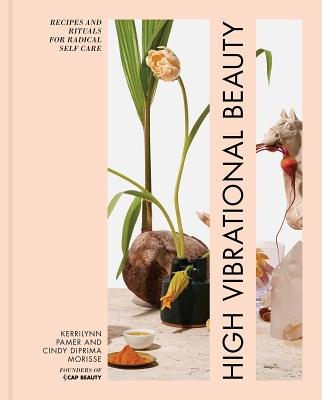 High Vibrational Beauty: Recipes & Rituals for Radical Self Care Cover Image