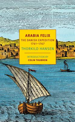 Arabia Felix: The Danish Expedition of 1761-1767 (NYRB Classics) Cover Image