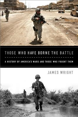 Those Who Have Borne the Battle: A History of America's Wars and Those Who Fought Them Cover Image