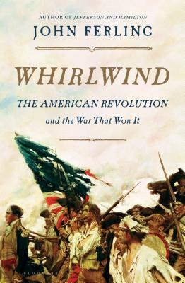 Whirlwind: The American Revolution and the War That Won It Cover Image