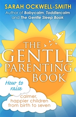 The Gentle Parenting Book: How to raise calmer, happier children from birth to seven Cover Image