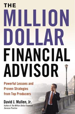 The Million-Dollar Financial Advisor: Powerful Lessons and Proven Strategies from Top Producers Cover Image