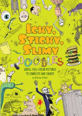 Icky, Sticky, Slimy Doodles: Gross, Full-Color Pictures to Complete and Create Cover Image