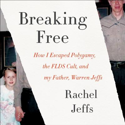 Breaking Free: How I Escaped Polygamy, the Flds Cult, and My Father, Warren Jeffs Cover Image