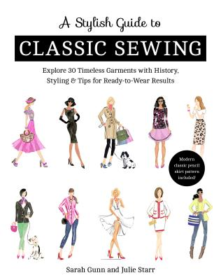 A Stylish Guide to Classic Sewing: Explore 30 Timeless Garments with History, Styling & Tips for Ready-To-Wear Results Cover Image