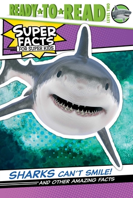 Sharks Can't Smile!: And Other Amazing Facts (Ready-to-Read Level 2) (Super Facts for Super Kids) Cover Image