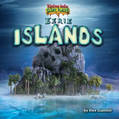 Eerie Islands (Tiptoe Into Scary Places) Cover Image