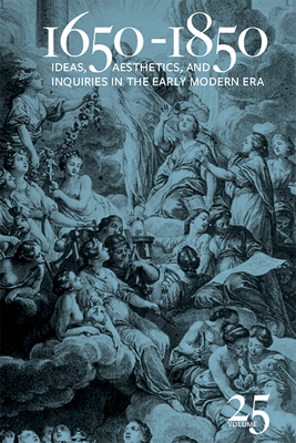 1650-1850: Ideas, Aesthetics, and Inquiries in the Early Modern Era (Volume 25) Cover Image
