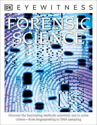 Forensic Science: Discover the Fascinating Methods Scientists Use to Solve Crimes (DK Eyewitness) Cover Image