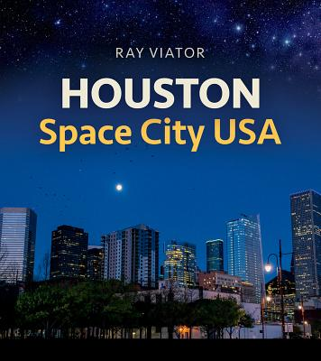 Houston, Space City USA (Sara and John Lindsey Series in the Arts and Humanities #20) Cover Image